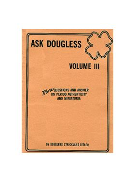 Ask Douglas Book Volume 3 - More Questions and Answers on Period Authenticity and Miniaturia